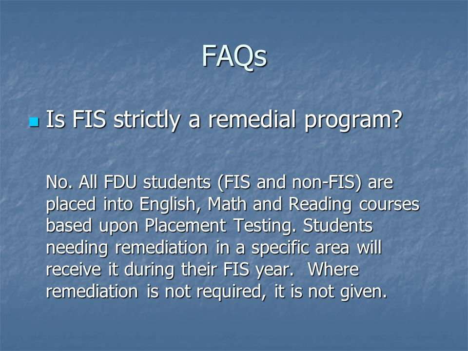 FAQs Is FIS strictly a remedial program. Is FIS strictly a remedial program.