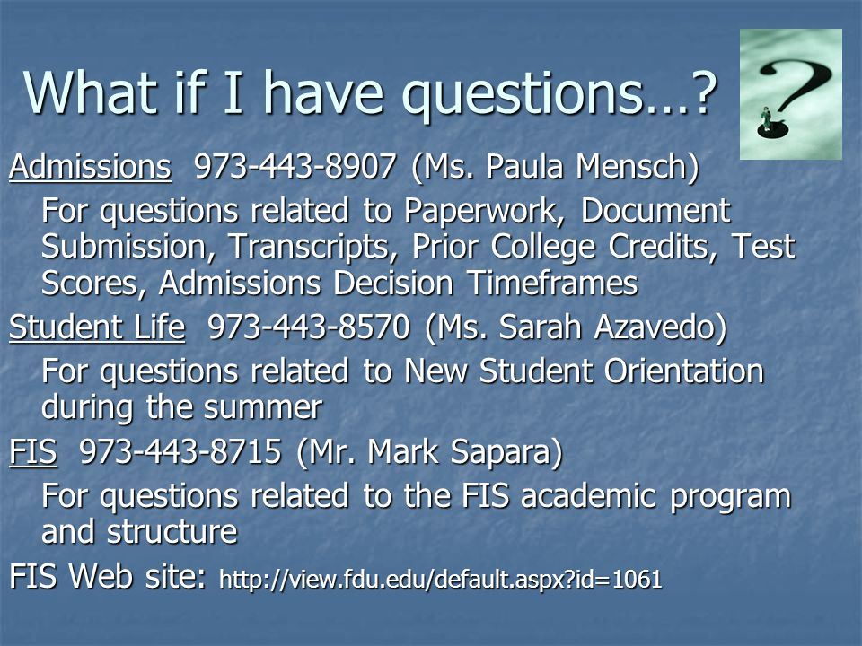 What if I have questions…. Admissions (Ms.