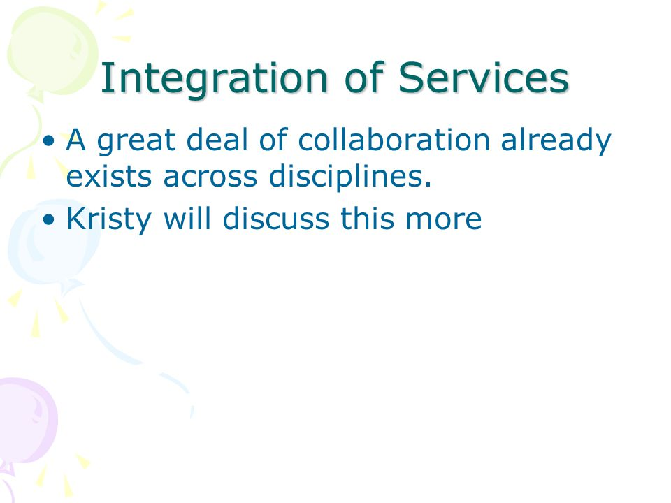 Integration of Services A great deal of collaboration already exists across disciplines.