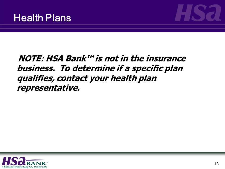 13 Health Plans NOTE: HSA Bank™ is not in the insurance business.