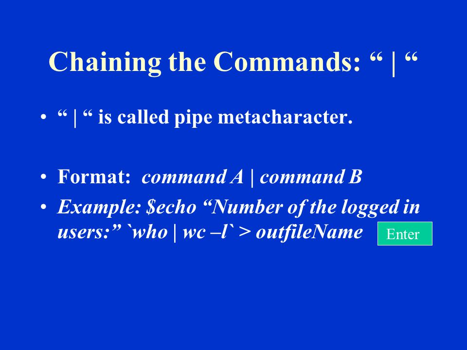Chaining the Commands: | | is called pipe metacharacter.