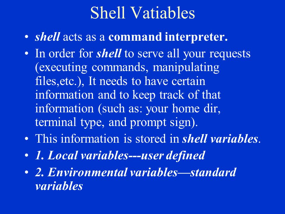 Shell Vatiables shell acts as a command interpreter.