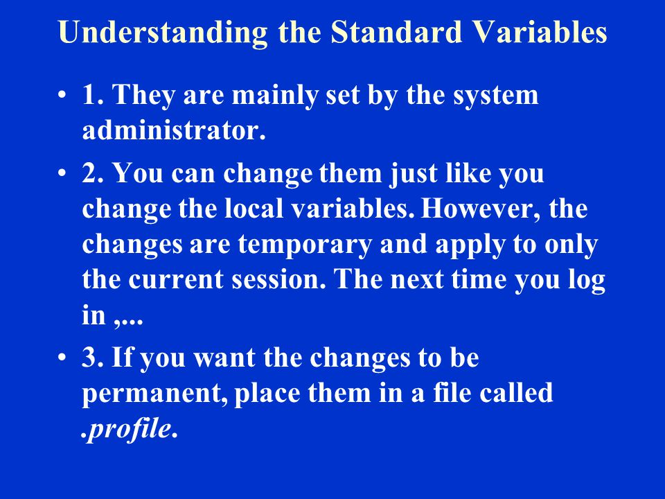 Understanding the Standard Variables 1. They are mainly set by the system administrator.