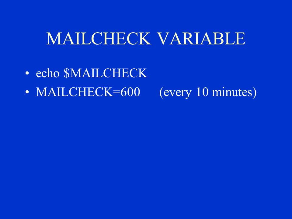 MAILCHECK VARIABLE echo $MAILCHECK MAILCHECK=600 (every 10 minutes)