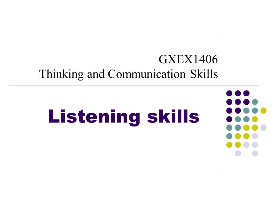 Listening skills GXEX1406 Thinking and Communication Skills