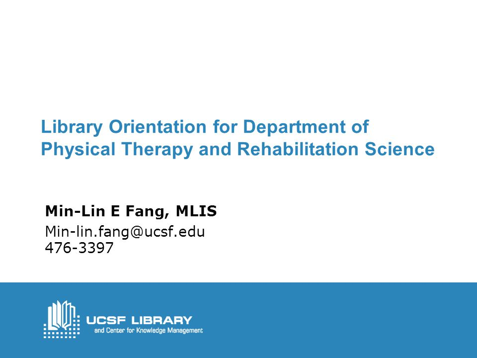 Library Orientation for Department of Physical Therapy and Rehabilitation Science Min-Lin E Fang, MLIS