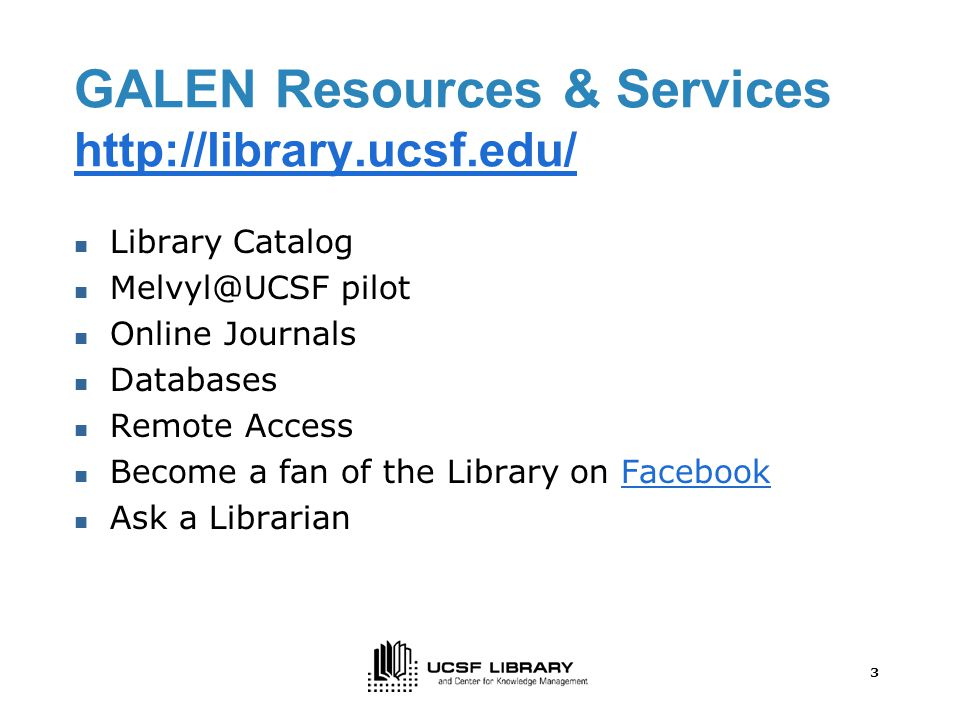3 GALEN Resources & Services     Library Catalog pilot Online Journals Databases Remote Access Become a fan of the Library on FacebookFacebook Ask a Librarian