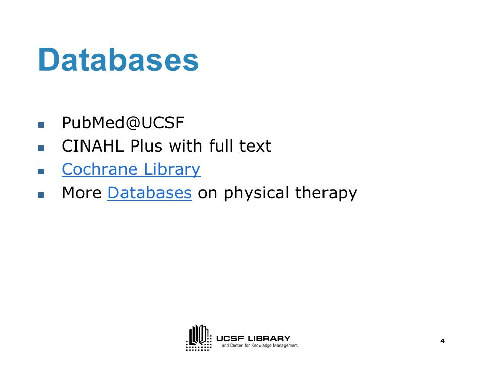 4 Databases CINAHL Plus with full text Cochrane Library More Databases on physical therapyDatabases