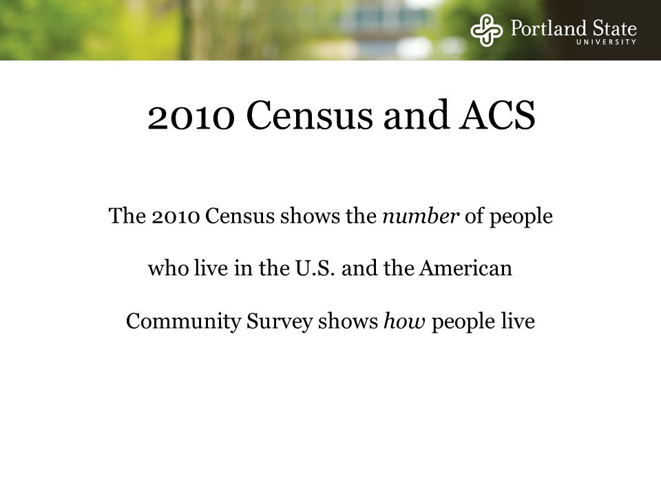 2010 Census and ACS The 2010 Census shows the number of people who live in the U.S.