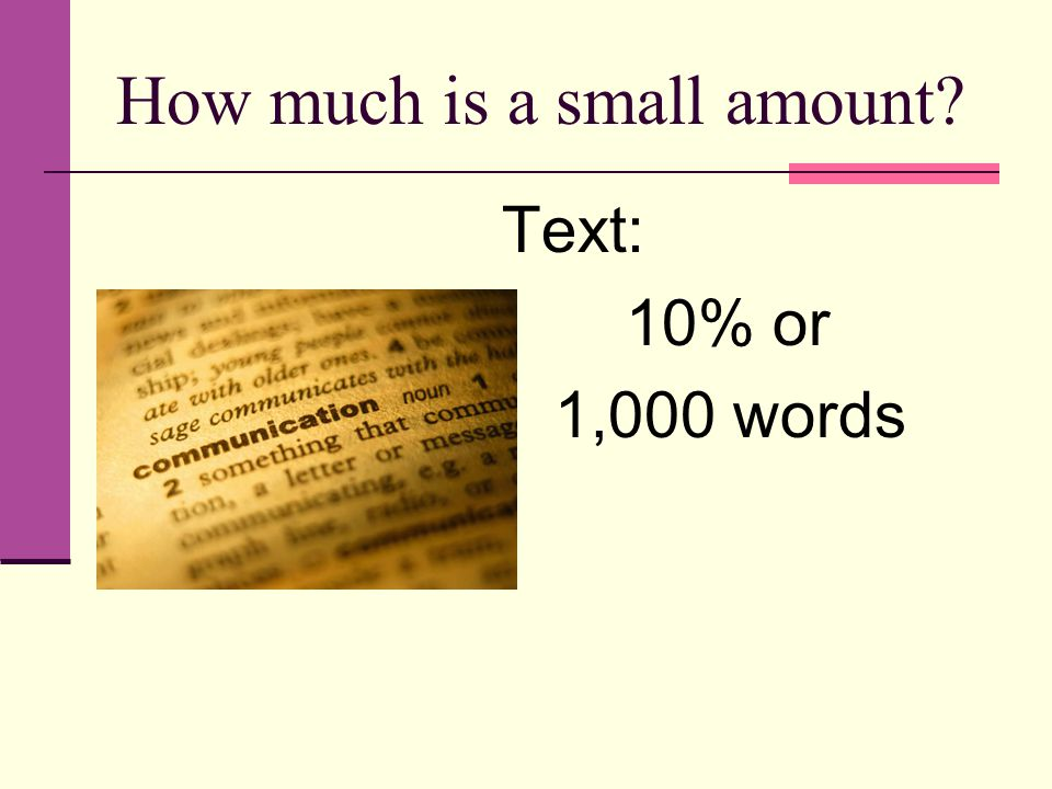 How much is a small amount Text: 10% or 1,000 words