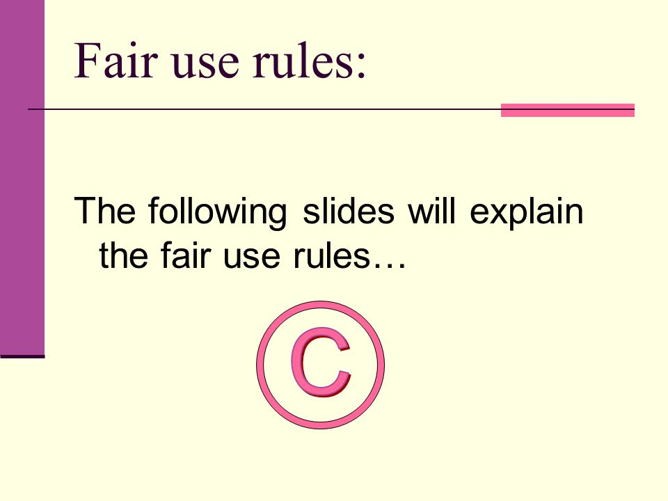 Fair use rules: The following slides will explain the fair use rules…