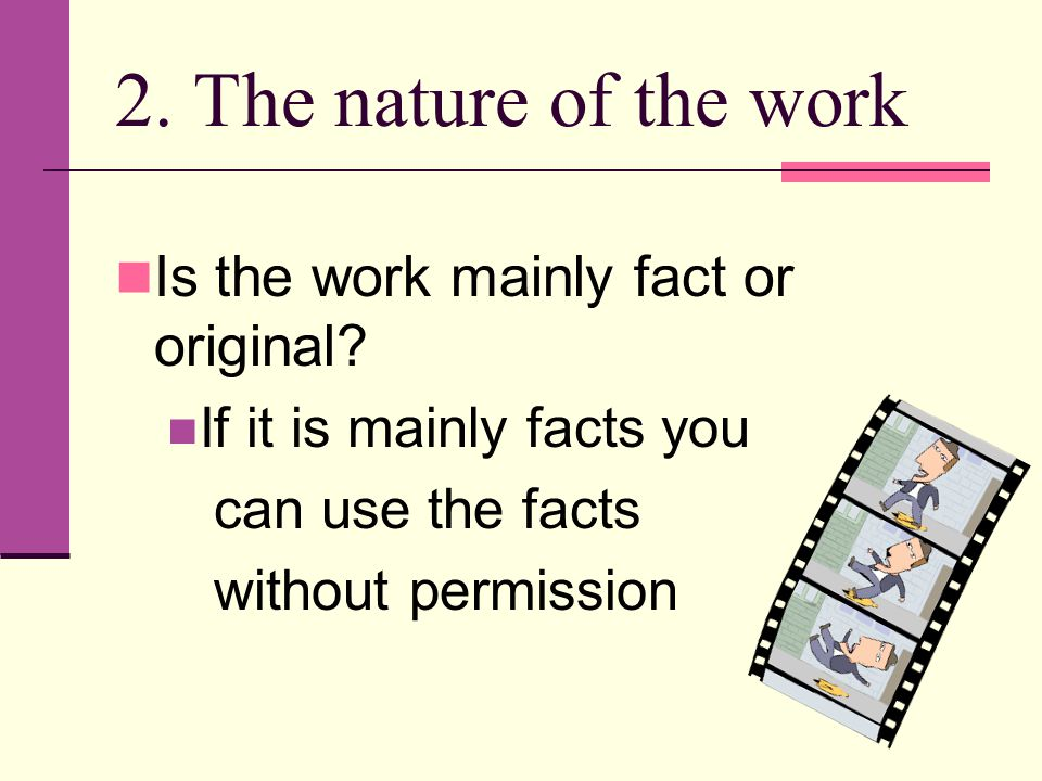 2. The nature of the work Is the work mainly fact or original.