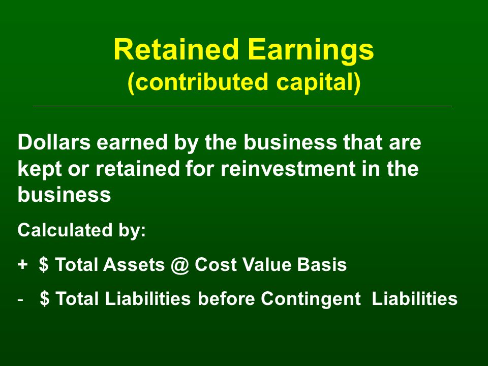 Change in Net Worth due to: Retained Earnings –from profits earned and retained in business Market Valuation Equity –from change in market value of assets