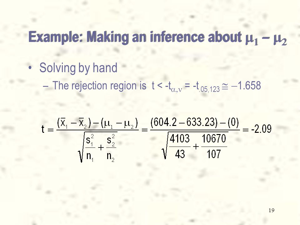 18 Solving by hand –From the data we have: Example: Making an inference about    –  