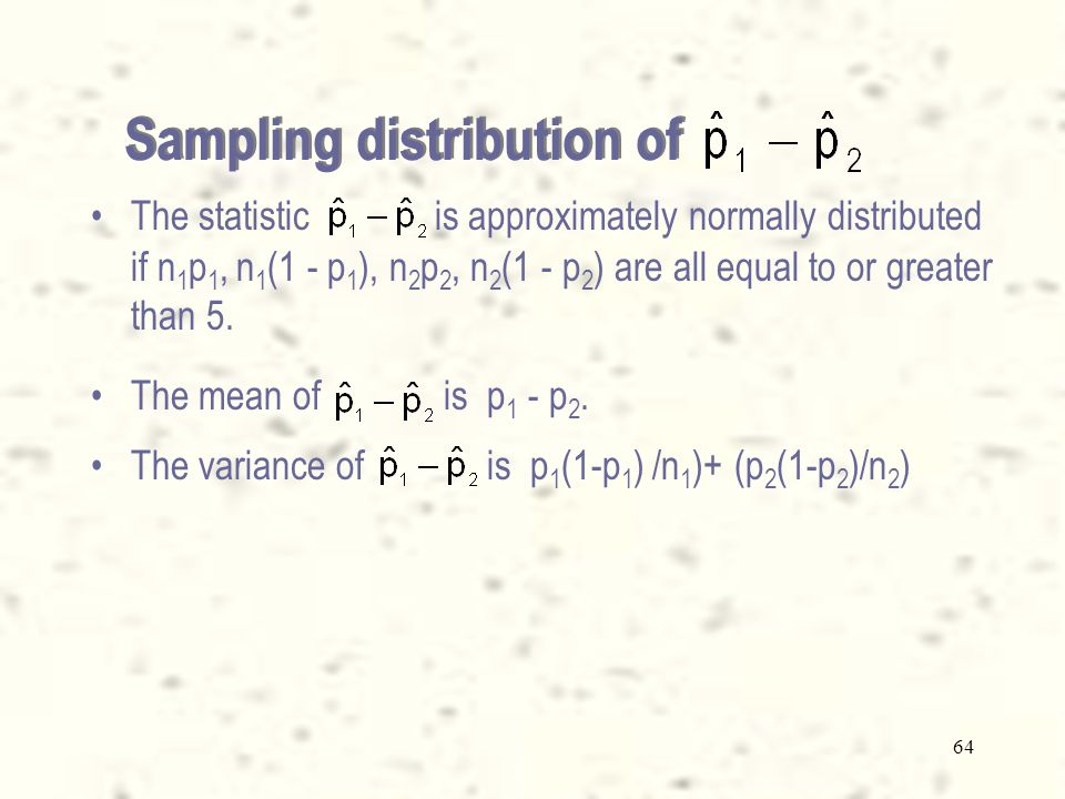 63 Sample 1 Sample size n 1 Number of successes x 1 Sample proportion Sample 1 Sample size n 1 Number of successes x 1 Sample proportion Two random samples are drawn from two populations.