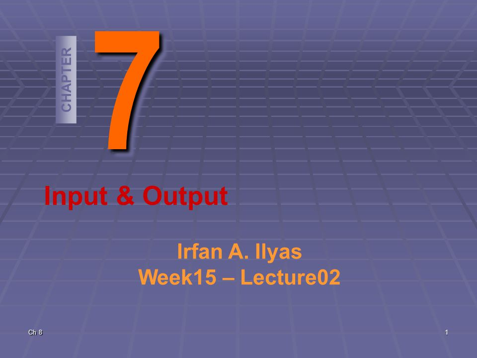 Ch CHAPTER Input & Output Irfan A. Ilyas Week15 – Lecture02