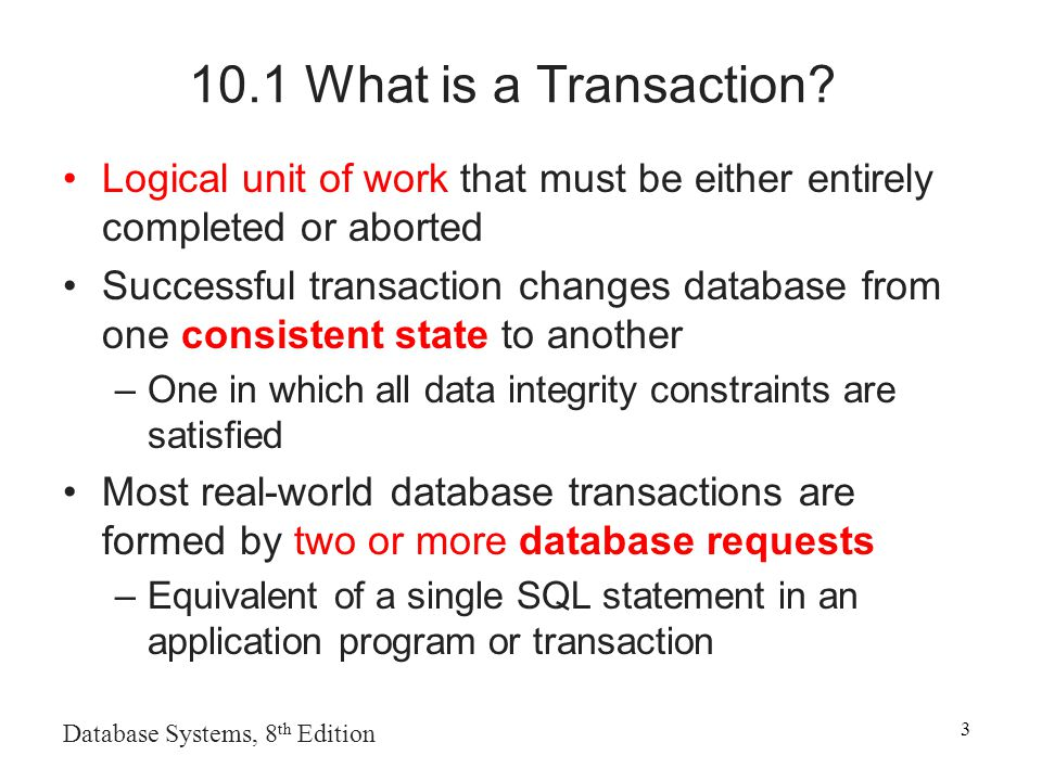 Database Systems, 8 th Edition What is a Transaction.