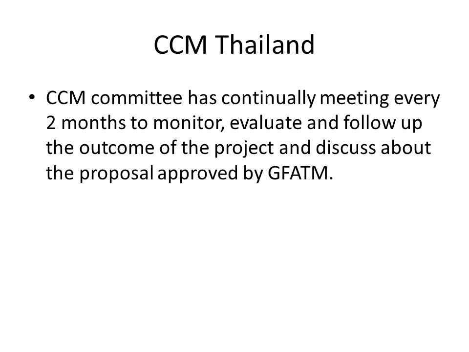 CCM Thailand CCM committee has continually meeting every 2 months to monitor, evaluate and follow up the outcome of the project and discuss about the proposal approved by GFATM.