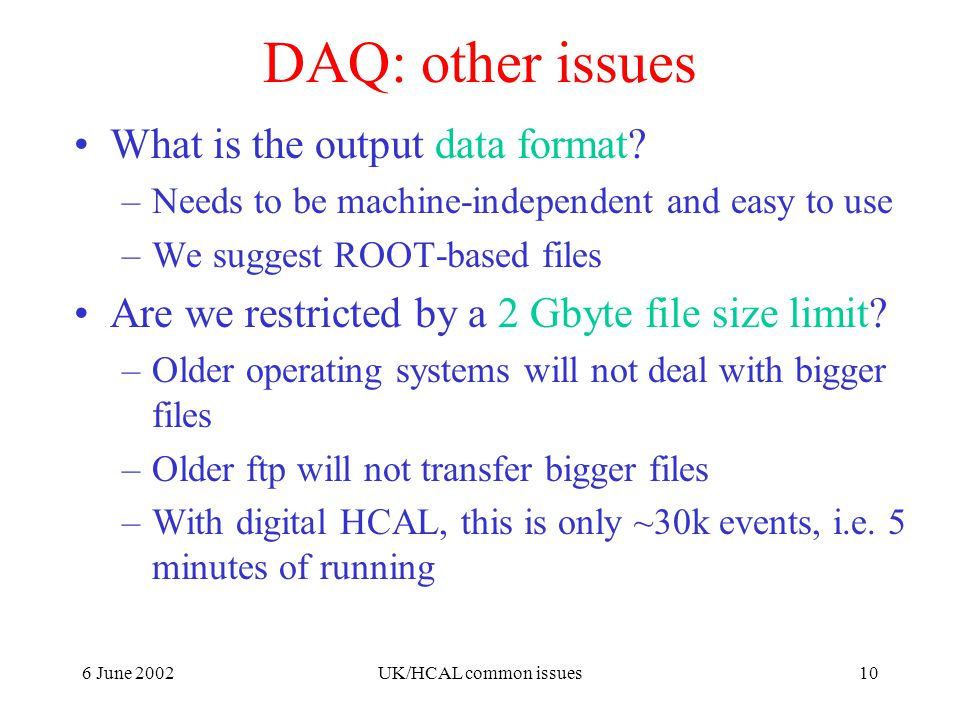 6 June 2002UK/HCAL common issues10 DAQ: other issues What is the output data format.