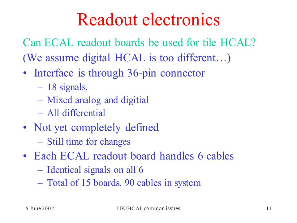 6 June 2002UK/HCAL common issues11 Readout electronics Can ECAL readout boards be used for tile HCAL.
