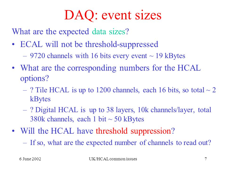 6 June 2002UK/HCAL common issues7 DAQ: event sizes What are the expected data sizes.