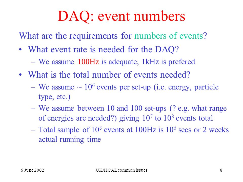 6 June 2002UK/HCAL common issues8 DAQ: event numbers What are the requirements for numbers of events.