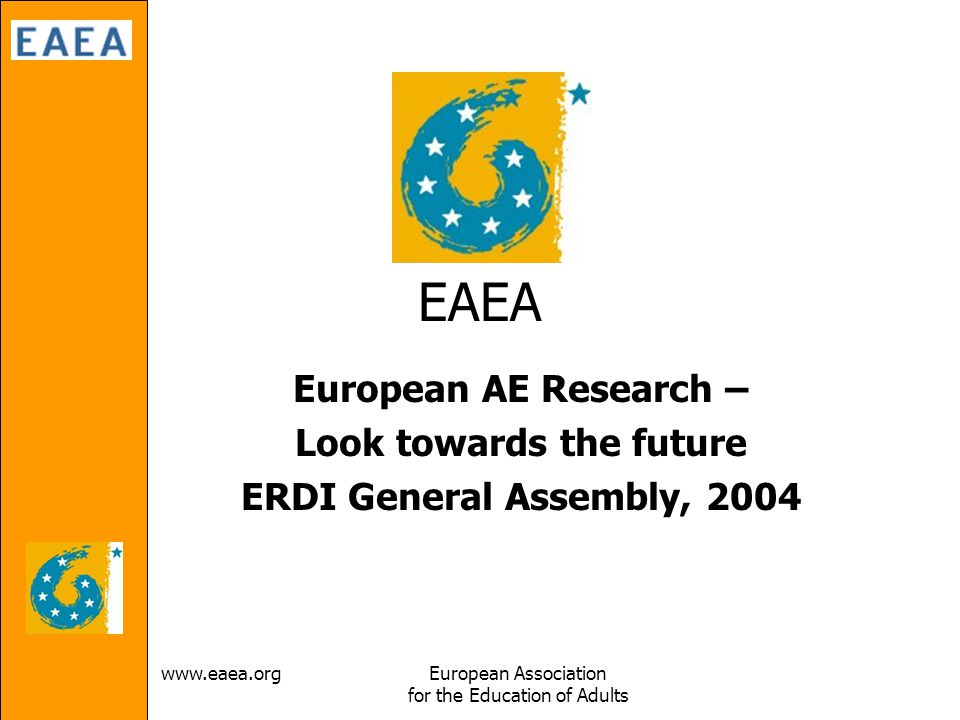 Association for the Education of Adults EAEA European AE Research – Look towards the future ERDI General Assembly, 2004