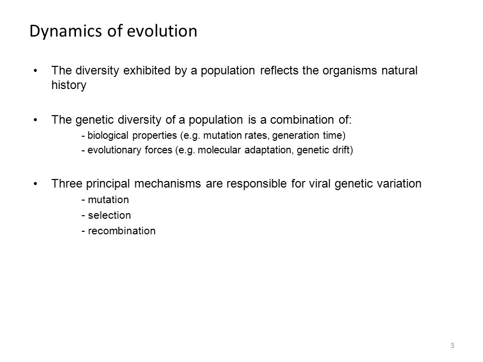 Dynamics of evolution The diversity exhibited by a population reflects the organisms natural history The genetic diversity of a population is a combination of: - biological properties (e.g.