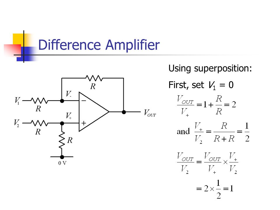 Difference Amplifier Using superposition: First, set V 1 = 0