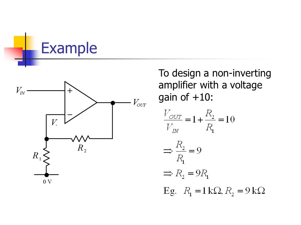 Example To design a non-inverting amplifier with a voltage gain of +10: