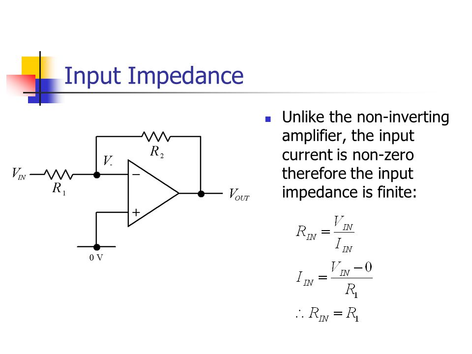 Input Impedance Unlike the non-inverting amplifier, the input current is non-zero therefore the input impedance is finite: