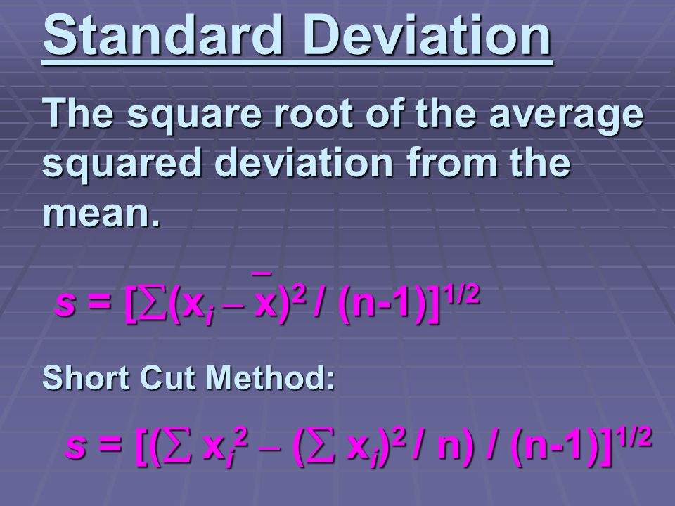 Standard Deviation The square root of the average squared deviation from the mean.