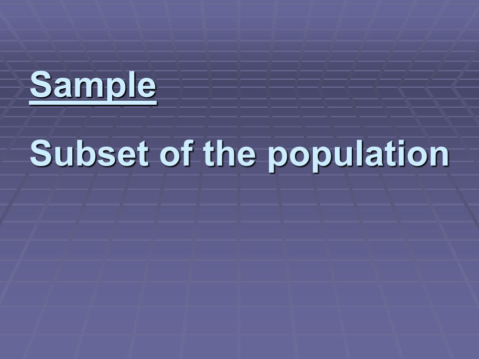Sample Subset of the population