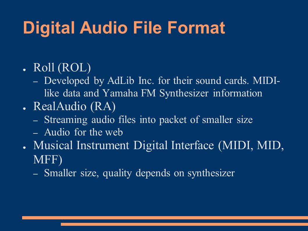 Digital Audio  Digital Audio File Format ○ 2 categories – Digital