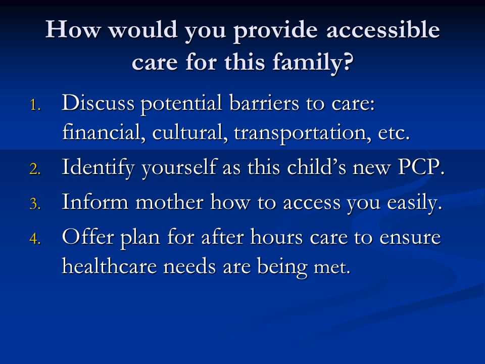 How would you provide accessible care for this family.
