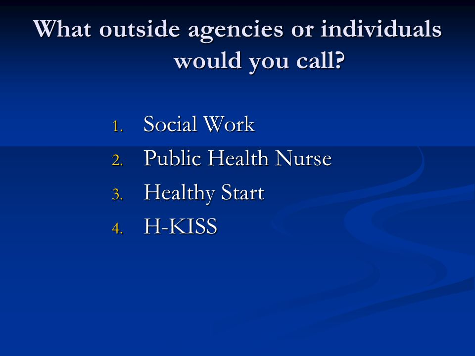 What outside agencies or individuals would you call.