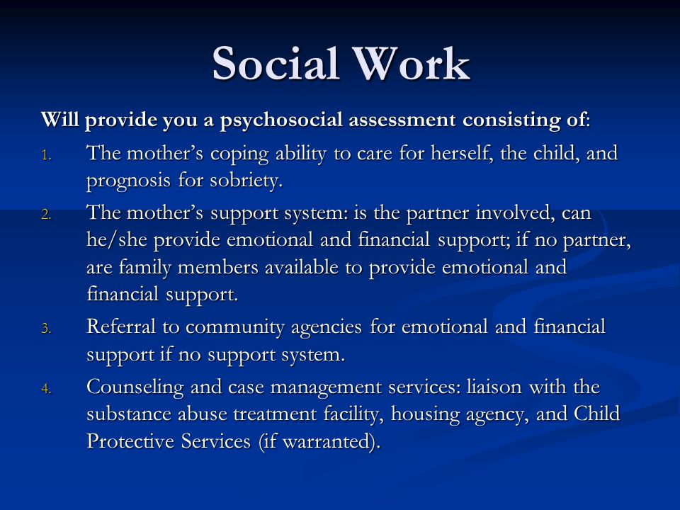 Social Work Will provide you a psychosocial assessment consisting of: 1.