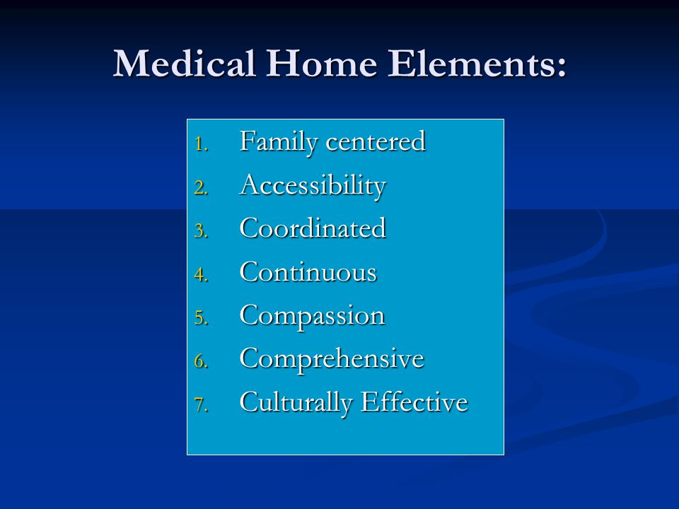 Medical Home Elements: 1. Family centered 2. Accessibility 3.