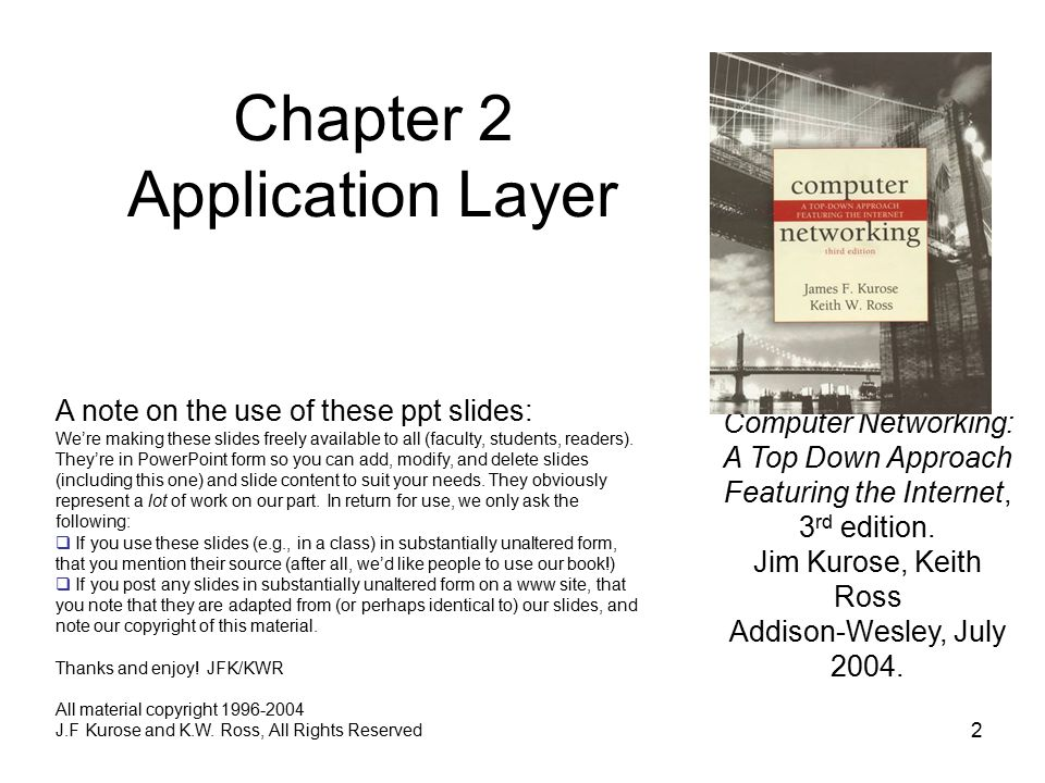 2 Chapter 2 Application Layer Computer Networking: A Top Down Approach Featuring the Internet, 3 rd edition.