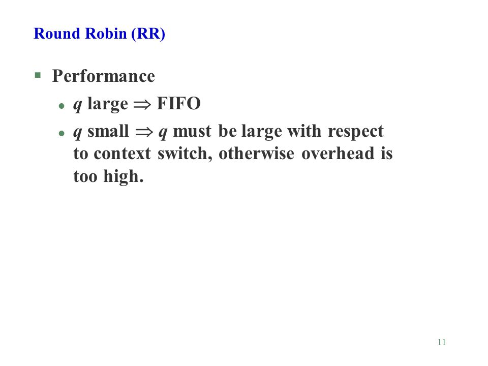 11 §Performance l q large  FIFO l q small  q must be large with respect to context switch, otherwise overhead is too high.