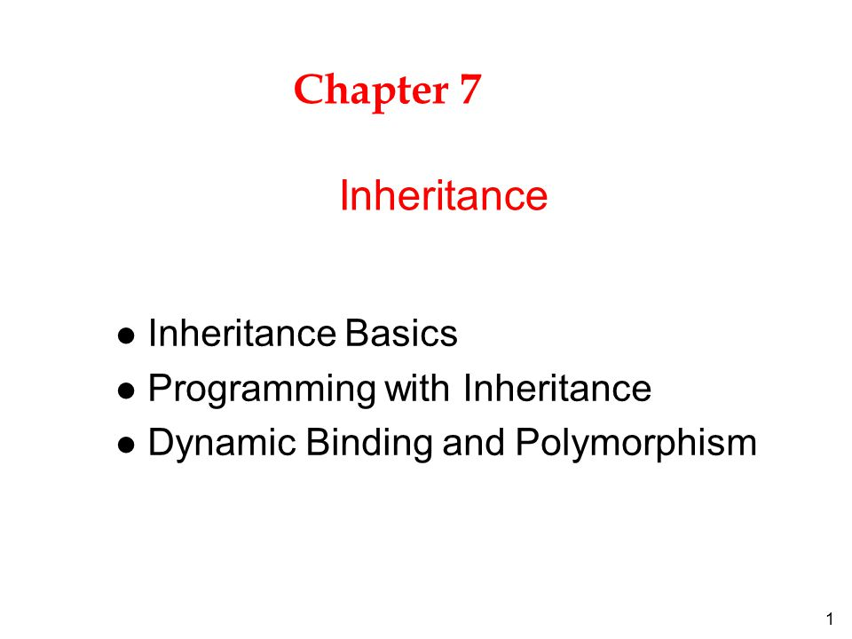 1 Chapter 7 l Inheritance Basics l Programming with Inheritance l Dynamic Binding and Polymorphism Inheritance