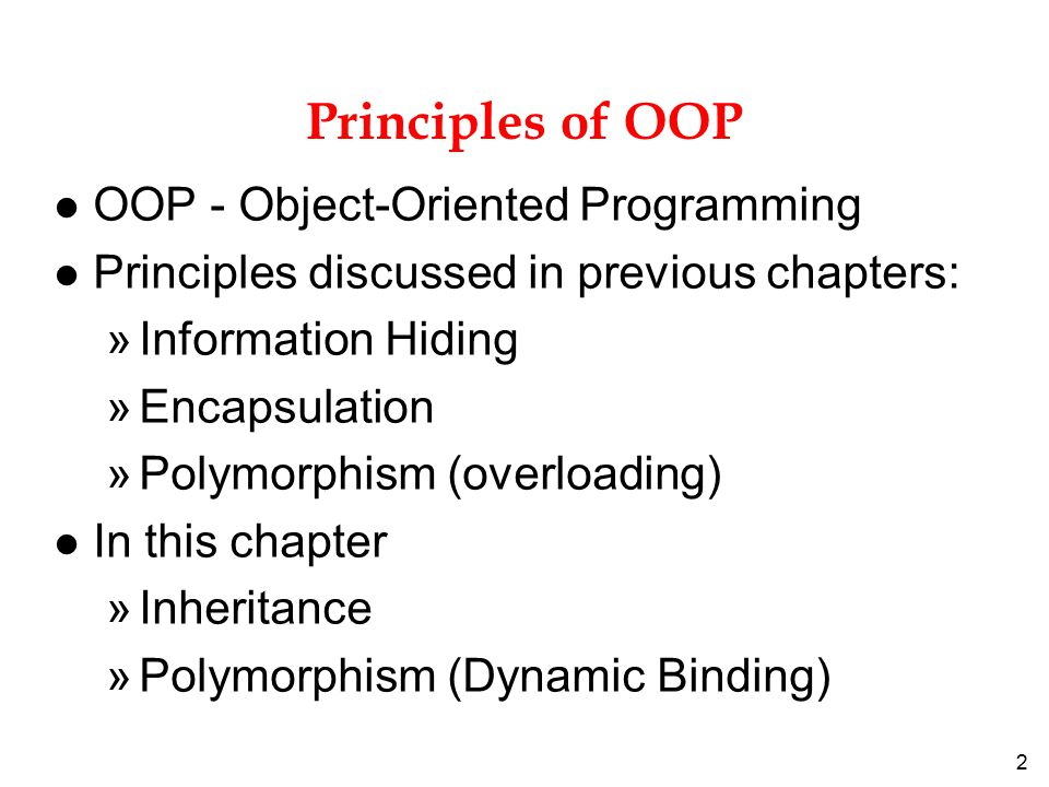 2 Principles of OOP l OOP - Object-Oriented Programming l Principles discussed in previous chapters: »Information Hiding »Encapsulation »Polymorphism (overloading) l In this chapter »Inheritance »Polymorphism (Dynamic Binding)