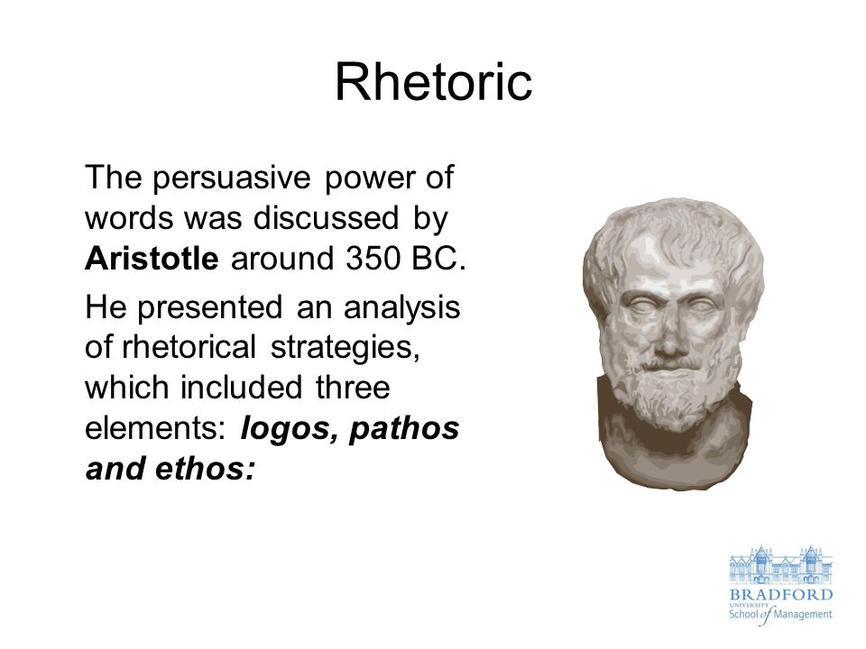 Rhetoric The persuasive power of words was discussed by Aristotle around 350 BC.