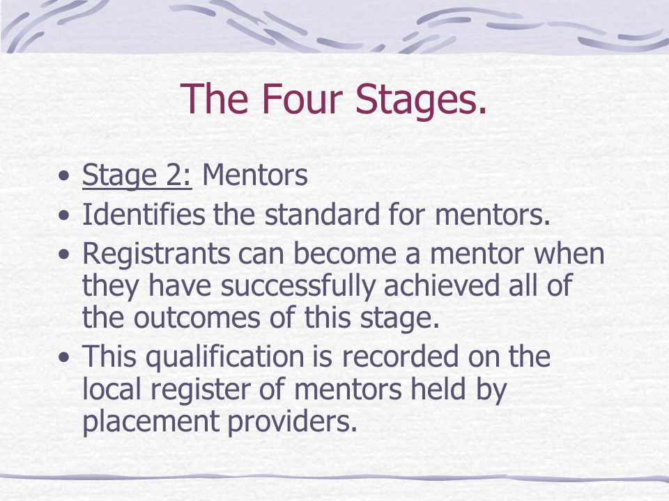 The Four Stages. Stage 2: Mentors Identifies the standard for mentors.