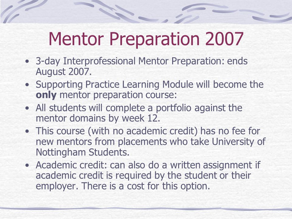 Mentor Preparation day Interprofessional Mentor Preparation: ends August 2007.