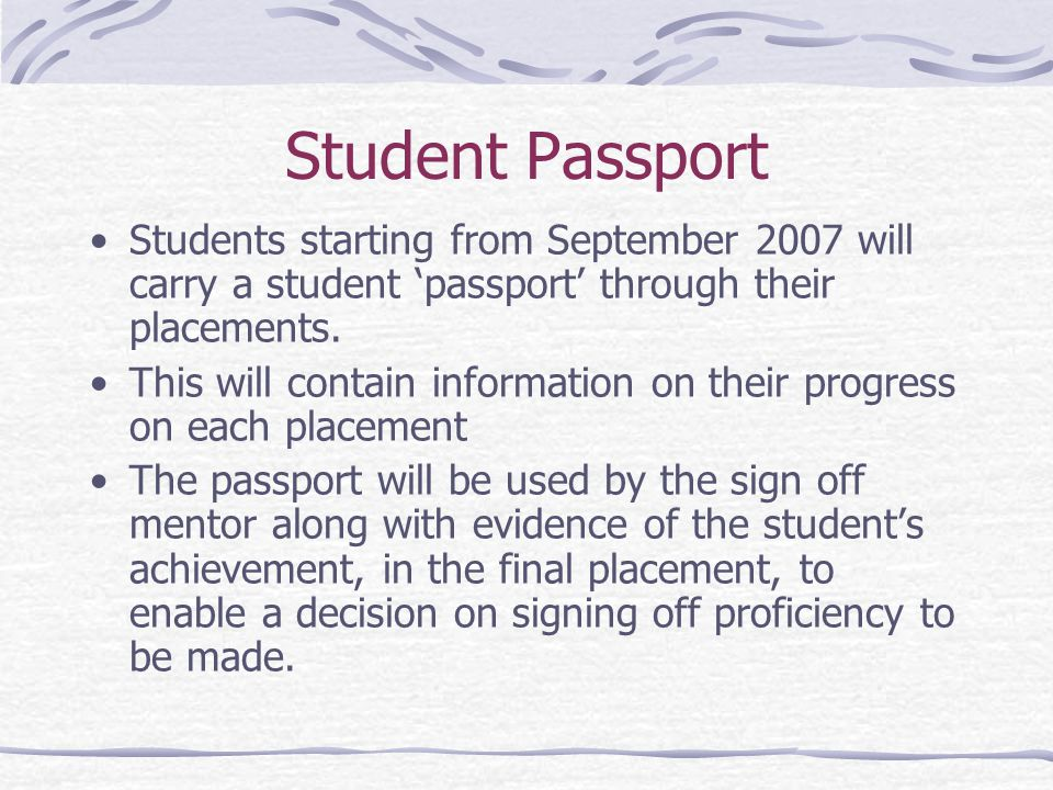 Student Passport Students starting from September 2007 will carry a student 'passport' through their placements.