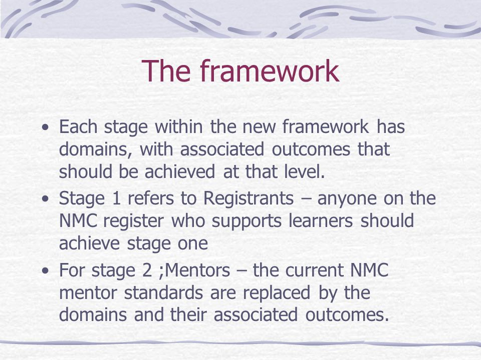 The framework Each stage within the new framework has domains, with associated outcomes that should be achieved at that level.