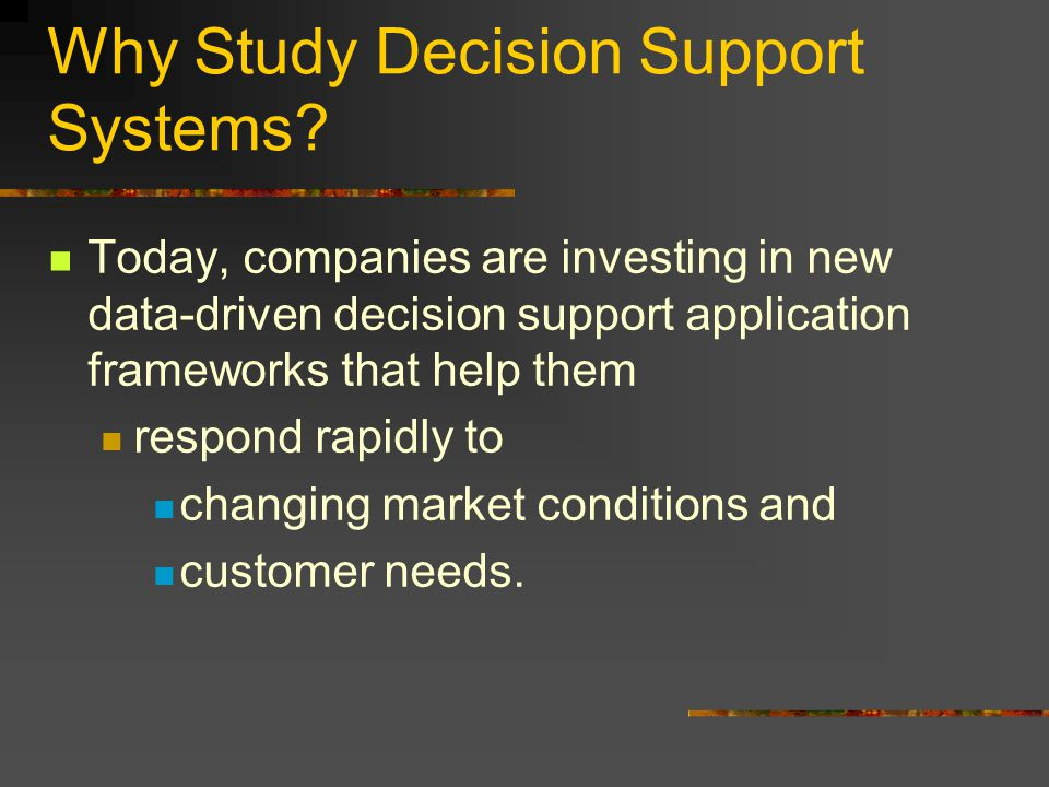 Why Study Decision Support Systems.