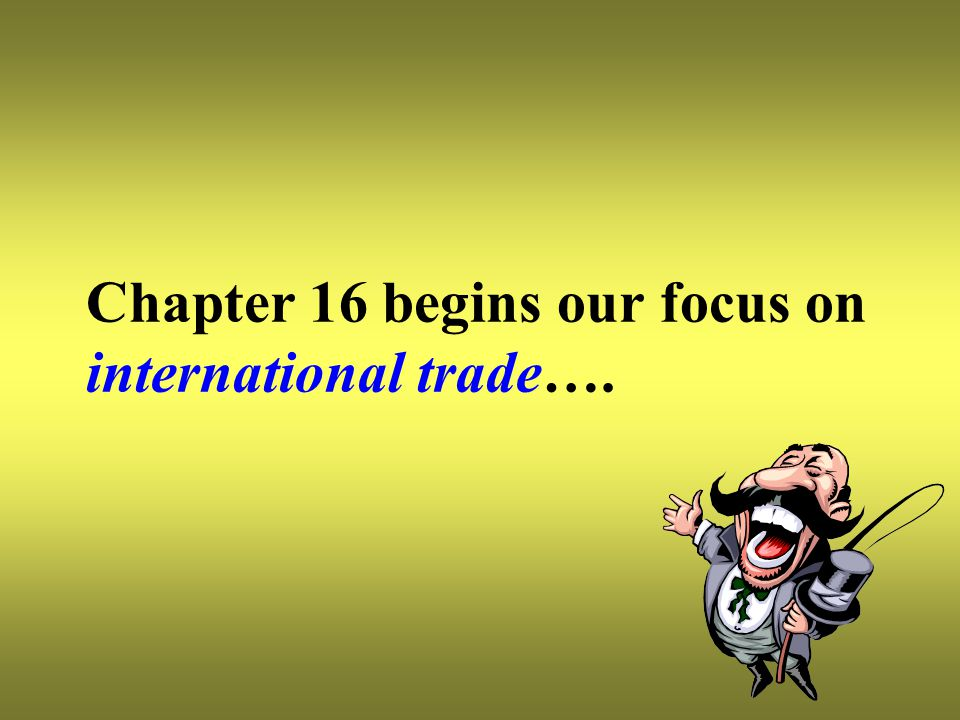Chapter 16 begins our focus on international trade….