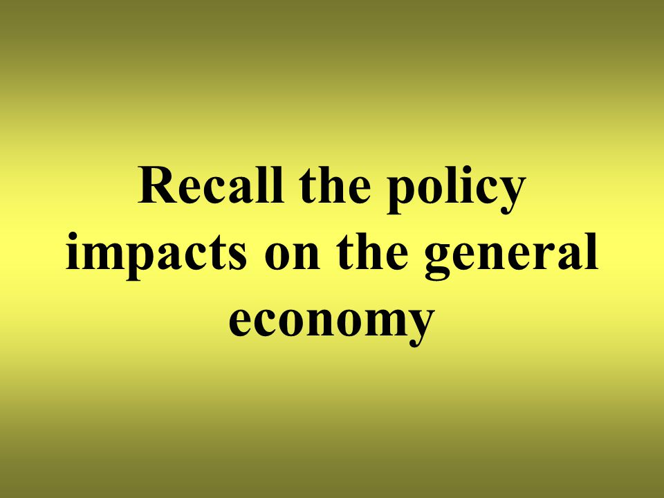 Recall the policy impacts on the general economy